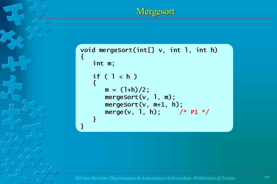 Mergesort void mergeSort(int[] v, int l, int h) { int m;